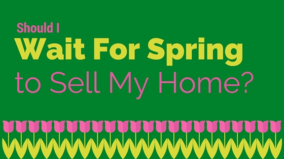 Should I wait for Spring to Sell My Home?