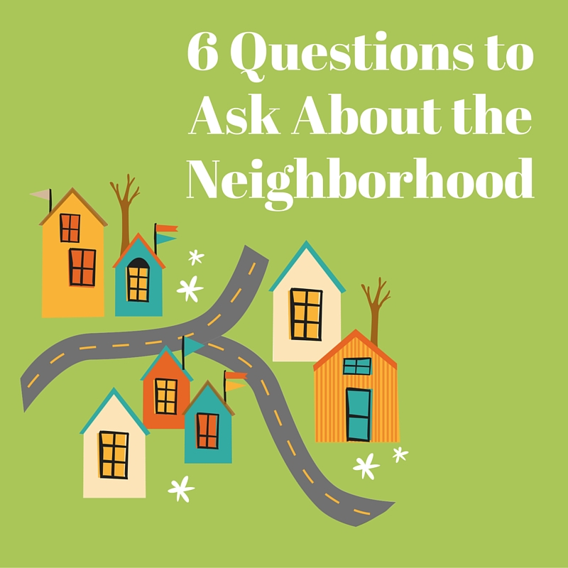 6 Questions to Ask About the Neighborhood