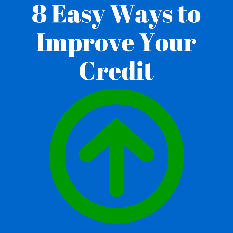 8 Easy Ways to Improve Your Credit